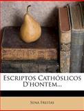 Escriptos Cathóslicos D'Hontem..., Sena Freitas, 1274528682