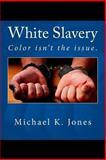 White Slavery, Michael Jones, 1477408681