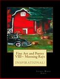 Fine Art and Poetry VIII~ Morning Rays, Laurel Marie Sobol, 1477578684
