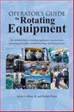 Operator's Guide to Rotating Equipment, Julien LeBleu and Robert Perez, 1496908686