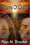 Dreams of Charni : Warriors of Earth Saga, Book I, Brooker, Alan M., 1592798683