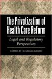 The Privatization of Health Care Reform : Legal and Regulatory Perspectives, , 019510868X