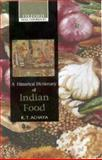 A Historical Dictionary of Indian Food, Achaya, K. T., 019565868X