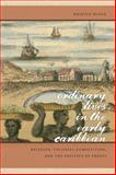 Ordinary Lives in the Early Caribbean : Religion, Colonial Competition, and the Politics of Profit, Block, Kristen, 0820338680