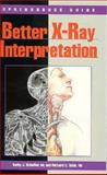 Better X-Ray Interpretation : A Handbook for Health Professionals, Scheffer, Kathy J. and Tobin, Richard S., 0874348684