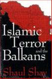 Islamic Terror and the Balkans, Shay, Shaul, 1412808685