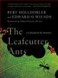 The Leafcutter Ants, Bert Hölldobler and E. O. Wilson, 0393338681