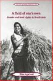 A Field of One's Own : Gender and Land Rights in South Asia, Agarwal, Bina, 0521418682