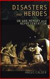 Disasters and Heroes : On War, Memory and Representation, Calder, Angus, 0708318681