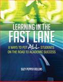Learning in the Fast Lane : 8 Ways to Put ALL Students on the Road to Academic Success, Rollins, Suzy Pepper, 1416618686
