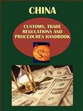 China Customs, Trade Regulations and Procedures Handbook, Ibp Usa, Usa and IBP USA Staff, 1438708688