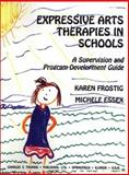 Expressive Arts Therapies in Schools : A Supervision and Program Development Guide, Frostig, Karen, 0398068682