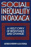 Social Inequality in Oaxaca : A History of Resistance and Change, Murphy, Arthur D. and Stepick, Alex, 087722868X