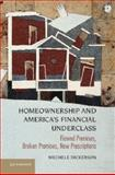 Homeownership and America's Underclass : Flawed Premises, Broken Promises, New Prescriptions, Dickerson, Mechele, 1107038685