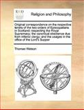 Original Correspondence on the Respective Tenets of the Two Orders of Episcopalians in Scotland, Thomas Watson, 117016868X