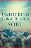 Unlocking the Consciousness of Your Soul, Terry L. Newbegin, 145255868X