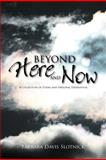 Beyond Here and Now, Barbara Davis Slotnick, 1469178680