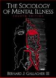 The Sociology of Mental Illness, Gallagher, Bernard J., III, 0130408689
