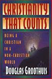 Christianity That Counts : Being a Christian in a Non-Christian World, Groothuis, Douglas, 0801038685