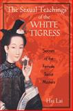The Sexual Teachings of the White Tigress, Hsi Lai and H. Lai, 0892818689