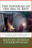The Suffering of the Ahl Ul Bayt and Their Followers Throughout History, Mateen J. Charbonneau, 149091868X