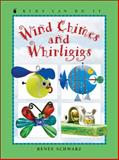 Wind Chimes and Whirligigs, Renee Schwarz, 1553378687