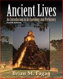 Ancient Lives : An Introduction to Archaelology and Prehistory, Fagan, Brian M., 0205738680