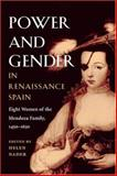 Power and Gender in Renaissance Spain : Eight Women of the Mendoza Family, 1450-1650, , 0252028686