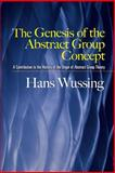 The Genesis of the Abstract Group Concept : A Contribution to the History of the Origin of Abstract Group Theory, Wussing, Hans, 0486458687