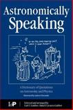 Astronomically Speaking : A Dictionary of Quotations on Astronomy and Physics, Cavazos-Gaither, Alma E. and Gaither, Carl C., 0750308680