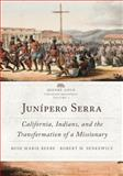 Junípero Serra : California, Indians, and the Transformation of a Missionary, Beebe, Rose Marie and Senkewicz, Robert M., 0806148683