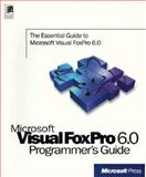 Microsoft Visual FoxPro 6.0 Programmer's Guide : The Essential Guide to Microsoft Visual Foxpro 6 0, Microsoft Official Academic Course Staff, 1572318686