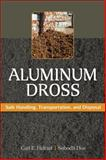 Aluminum Dross : Safe Handling, Transportation, and Disposal, Heltzel, Carl and Das, Subodh, 0071608680
