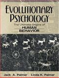 Evolutionary Psychology : The Ultimate Origins of Human Behavior, Palmer, Jack A. and Palmer, Linda K., 020527868X
