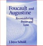 Foucault and Augustine : Reconsidering Power and Love, Schuld, J. Joyce, 0268028680