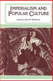 Imperialism and Popular Culture 9780719018688