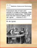 A Physical View of Man and Woman in a State of Marriage with Anatomical Engravings Translated from the Last French Edition of M de Lignac Vol, M. De Lignac, 1140738682