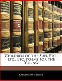 Children of the Sun, etc , etc , Etc, Caroline M. Gemmer, 1144938686
