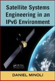 Satellite Systems Engineering in an IPv6 Environment, Minoli, Daniel, 1420078682