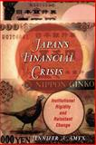Japan's Financial Crisis : Institutional Rigidity and Reluctant Change, Amyx, Jennifer A., 0691128685