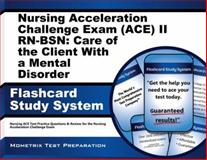 Nursing Acceleration Challenge Exam (ACE) II RN-BSN Care of the Client with a Mental Disorder Flashcard Study System : Nursing ACE Test Practice Questions and Review for the Nursing Acceleration Challenge Exam, Nursing ACE Exam Secrets Test Prep Team, 1614038686