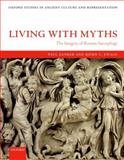 Living with Myths : The Imagery of Roman Sarcophagi, Zanker, Paul and Ewald, Bjorn C., 0199228698