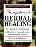 Prescription for Herbal Healing, Phyllis A. Balch, 0895298694