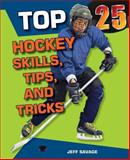 Top 25 Hockey Skills, Tips, and Tricks, Jeff Savage, 0766038696
