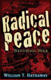 Radical Peace, William T. Hathaway, 0979988691