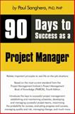 90 Days to Success as a Project Manager, Sanghera, Paul, 1598638696