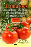 Tomatoes: Agricultural Procedures, Pathogen Interactions and Health Effects, , 1608768694