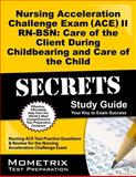 Nursing Acceleration Challenge Exam (ACE) II RN-BSN Care of the Client During Childbearing and Care of the Child Secrets Study Guide : Nursing ACE Test Practice Questions and Review for the Nursing Acceleration Challenge Exam, Nursing ACE Exam Secrets Test Prep Team, 1627338691