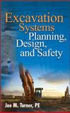 Excavation Systems : Planning, Design, and Safety, Turner, Joe M., 0071498699