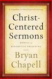 Christ-Centered Sermons : Models of Redemptive Preaching, Chapell, Bryan, 0801048699